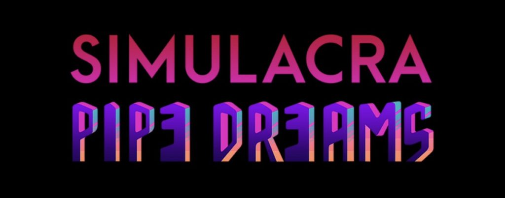 SIMULACRA: Pipe Dreams – Walkthrough Guide